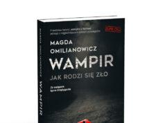 """Wampir. Jak rodzi się zło"""", Magda Omilianowicz"""